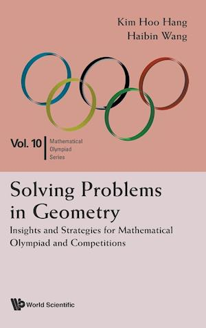Solving Problems In Geometry: Insights And Strategies For Mathematical Olympiad And Competitions