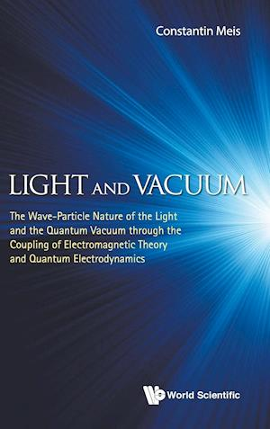 Light And Vacuum: The Wave-particle Nature Of The Light And The Quantum Vacuum Through The Coupling Of Electromagnetic Theory And Quantum Electrodynamics