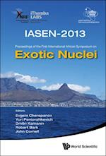 EXOTIC NUCLEI (IASEN-2013) - PROCEEDINGS OF THE FIRST INTERNATIONAL AFRICAN SYMPOSIUM ON EXOTIC NUCLEI af John Cornell