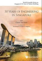 50 Years of Engineering in Singapore (World Scientific Series on Singapores 50 Years of Nation building)