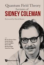 Lectures Of Sidney Coleman On Quantum Field Theory
