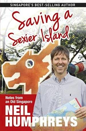 Saving a Sexier Island: Notes from Old Singapore