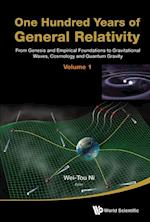 One Hundred Years Of General Relativity: From Genesis And Empirical Foundations To Gravitational Waves, Cosmology And Quantum Gravity - Volume 1