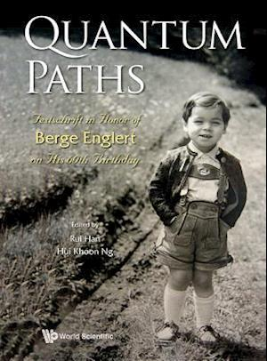 Quantum Paths: Festschrift In Honor Of Berge Englert On His 60th Birthday