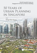 50 Years of Urban Planning in Singapore (World Scientific Series on Singapores 50 Years of Nation building)