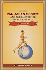 Pan-Asian Sports and the Emergence of Modern Asia 1913-1974