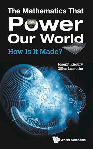 Mathematics That Power Our World, The: How Is It Made?