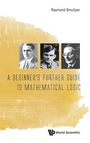 Beginner's Further Guide To Mathematical Logic, A