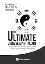 The Ultimate Chinese Martial Art: The Science of the Weaving Stance Bagua 64 Forms and its Wellness Applications