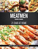 Meatmen Cooking Channel: Zi Char at Home (The MeatMen Cooking Channel)