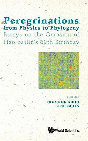 Peregrinations From Physics To Phylogeny: Essays On The Occasion Of Hao Bailin's 80th Birthday