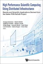 High Performance Scientific Computing Using Distributed Infrastructures: Results And Scientific Applications Derived From The Italian Pon Recas Project