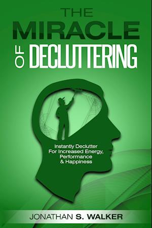 Declutter Your Life - The Miracle of Decluttering