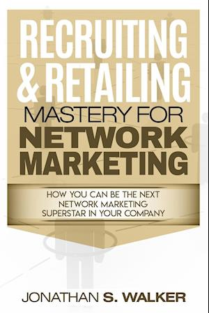 Network Marketing - Recruiting & Retailing Mastery