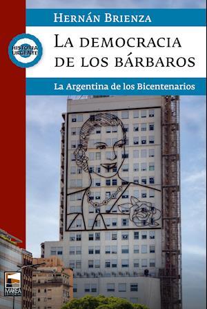 La Democracia de los Bárbaros af Hernán Brienza