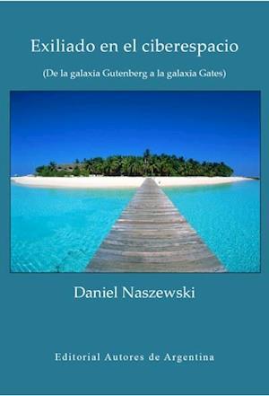 Exiliado en el ciberespacio: de la galaxia Gutenberg a la galaxia Gates