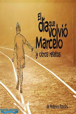 El día que volvió Marcelo y otros relatos