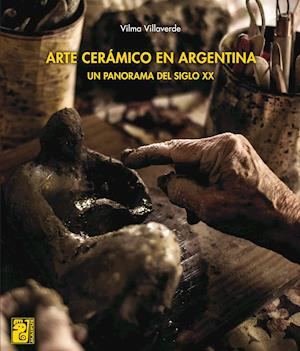 Arte cerámico en Argentina af Vilma Villaverde