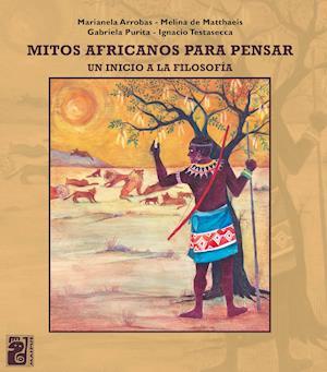 Mitos africanos para pensar af Gabriela Purita, Ignacio Testasecca, Marianela Arrobas