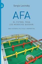 Afa. El Futbol Pasa, Los Negocios Quedan