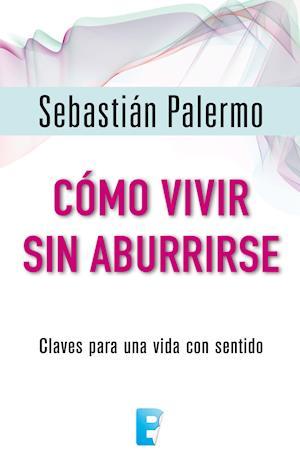 Como vivir sin aburrirse af Sebastian Palermo