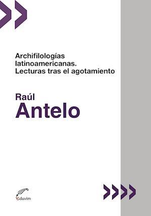 Archifilologías latinoamericanas af Raúl Antelo