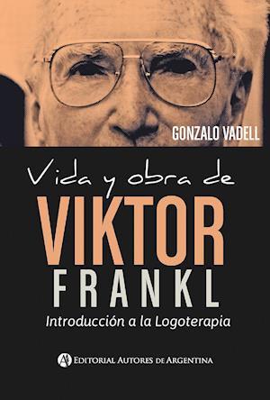 Vida y obra de Viktor Frankl : introducción a la logoterapia