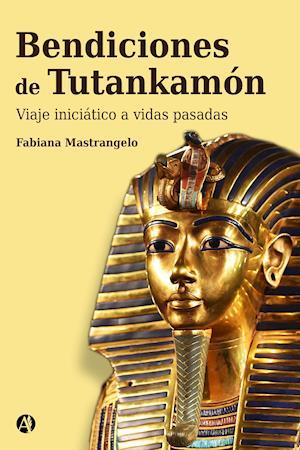 Bendiciones de Tutankhamon : un viaje iniciático a vidas pasadas