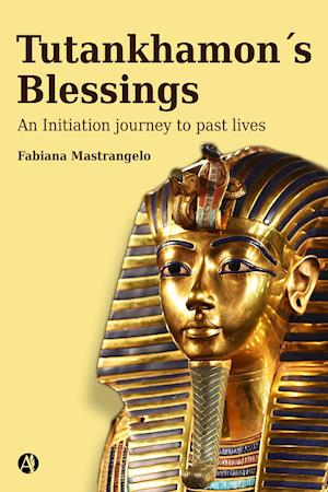 Tutankhamon's blessings : an initiation journey to past lives