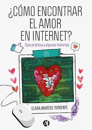 ¿Cómo encontrar el amor en Internet? : guía práctica y algunas historias