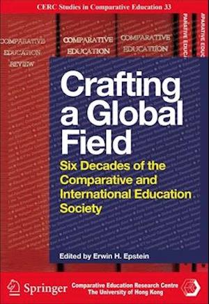 Crafting a Global Field - Six Decades of the Comparative and International Education Society