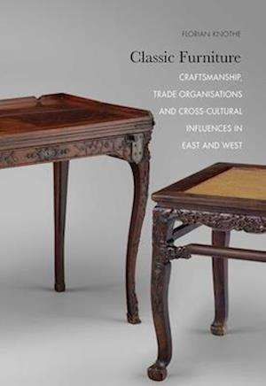 Classic Furniture - Craftsmanship, Trade Organisations, and Cross-Cultural Influences in East and West