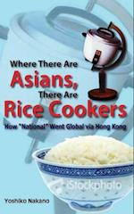 "Where There Are Asians, There Are Rice Cookers - How ""National"" Went Global via Hong Kong"