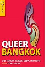 Queer Bangkok - 21st Century Markets, Media, and Rights (Queer Asia Series)