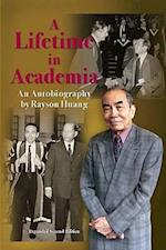 A Lifetime in Academia - An Autobiography by Rayson Huang