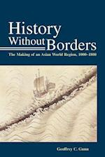 History Without Borders - The Making of an Asian World Region, 1000-1800