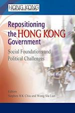 Repositioning the Hong Kong Government - Social Foundations and Political Challenges (Hong Kong Culture and Society)