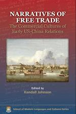 Narratives of Free Trade - The Commercial Cultures  of Early US-China Relations (Global Connections)