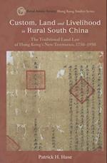 Custom, Land, and Livelihood in Rural South China (Royal Asiatic Society Hong Kong Studies Series)