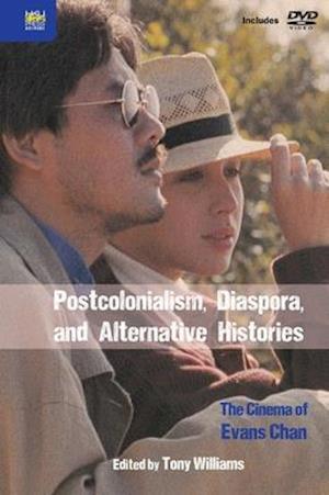 Postcolonialism, Diaspora, and Alternative Histories - The Cinema of Evans Chan