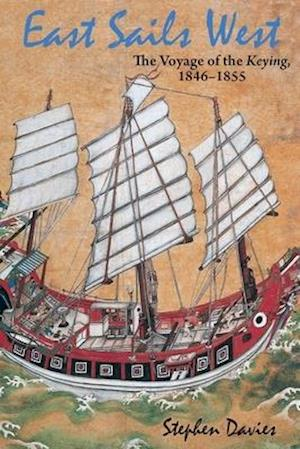 East Sails West - The Voyage of the Keying, 1846-1855