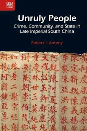 Unruly People - Crime, Community, and State in Late Imperial South China