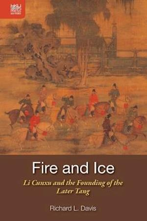 Bog, hardback Fire and Ice - Li Cunxu and the Founding of the Later Tang af Richard L. Davis