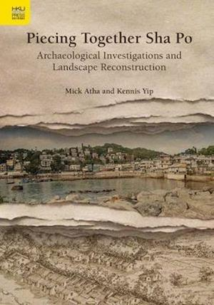 Bog, hardback Piecing Together Sha Po - Archaeological Investigations and Landscape Reconstruction af Mick Atha