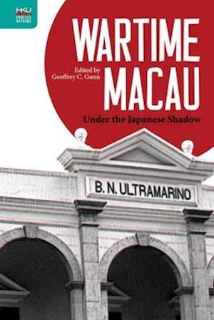 Wartime Macau - Under the Japanese Shadow