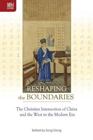 Reshaping the Boundaries - The Christian Intersection of China and the West in the Modern Era