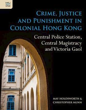 Crime, Justice and Punishment in Colonial Hong Kong