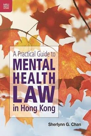 A Practical Guide to Mental Health Law in Hong Kong