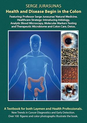 Bog, hæftet Health and Disease Begin in the Colon: Featuring: Professor Serge Jurasunas' Natural Medicine. Healthcare Strategy: Introducing Iridology, Analytic Bl af Serge Jurasunas