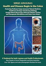 Health and Disease Begin in the Colon: Featuring: Professor Serge Jurasunas' Natural Medicine. Healthcare Strategy: Introducing Iridology, Analytic Bl